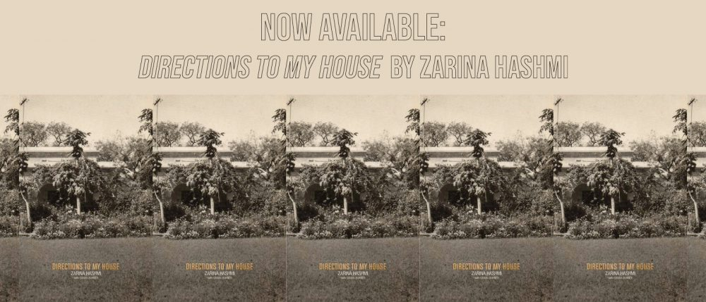 A graphic featuring the book cover of Directions to My House, which features a b&w photograph of Zarina Hashmi's childhood home. Text reads: Now Available: Directions to My House.